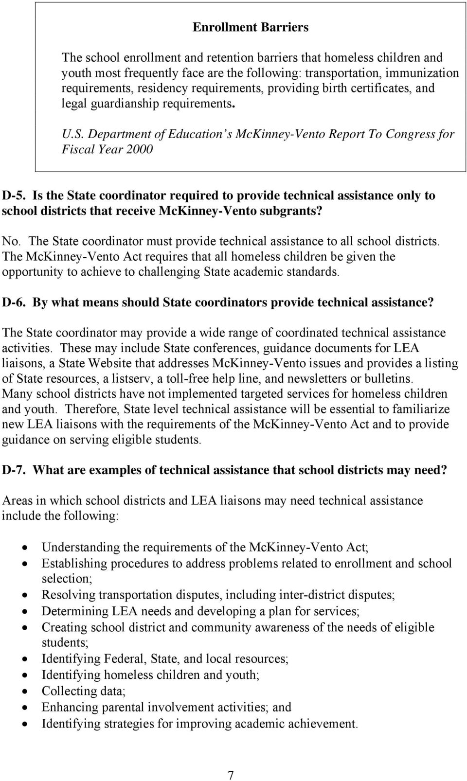 Is the State coordinator required to provide technical assistance only to school districts that receive McKinney-Vento subgrants? No.