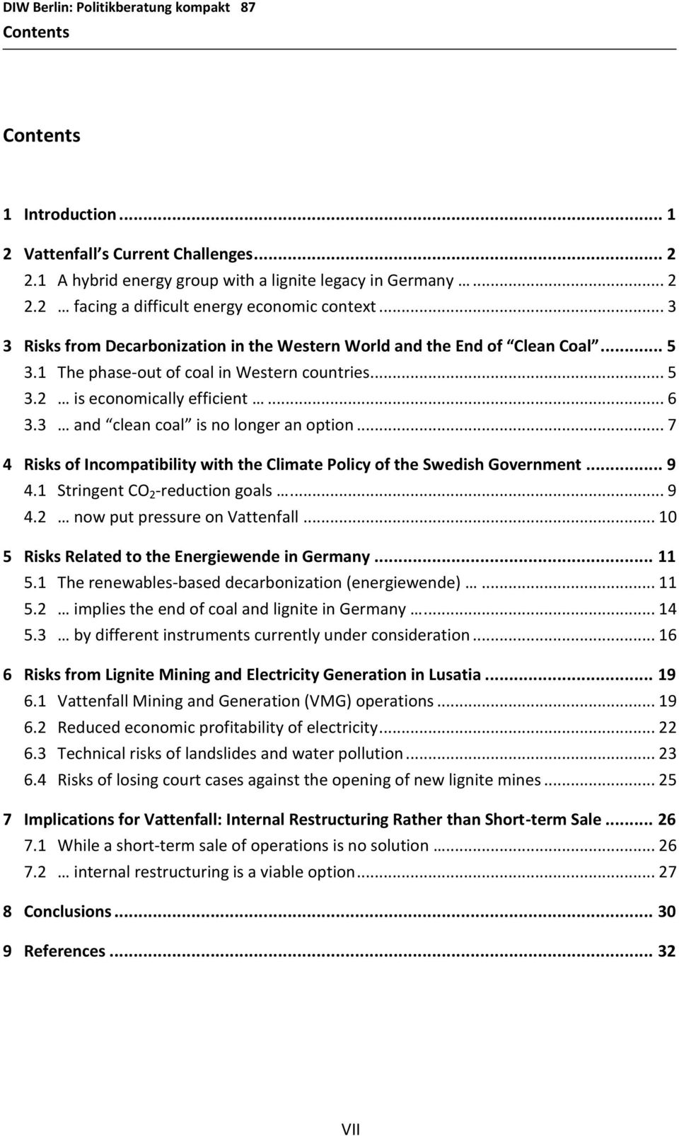 3 and clean coal is no longer an option... 7 4 Risks of Incompatibility with the Climate Policy of the Swedish Government... 9 4.1 Stringent CO 2 -reduction goals... 9 4.2 now put pressure on Vattenfall.