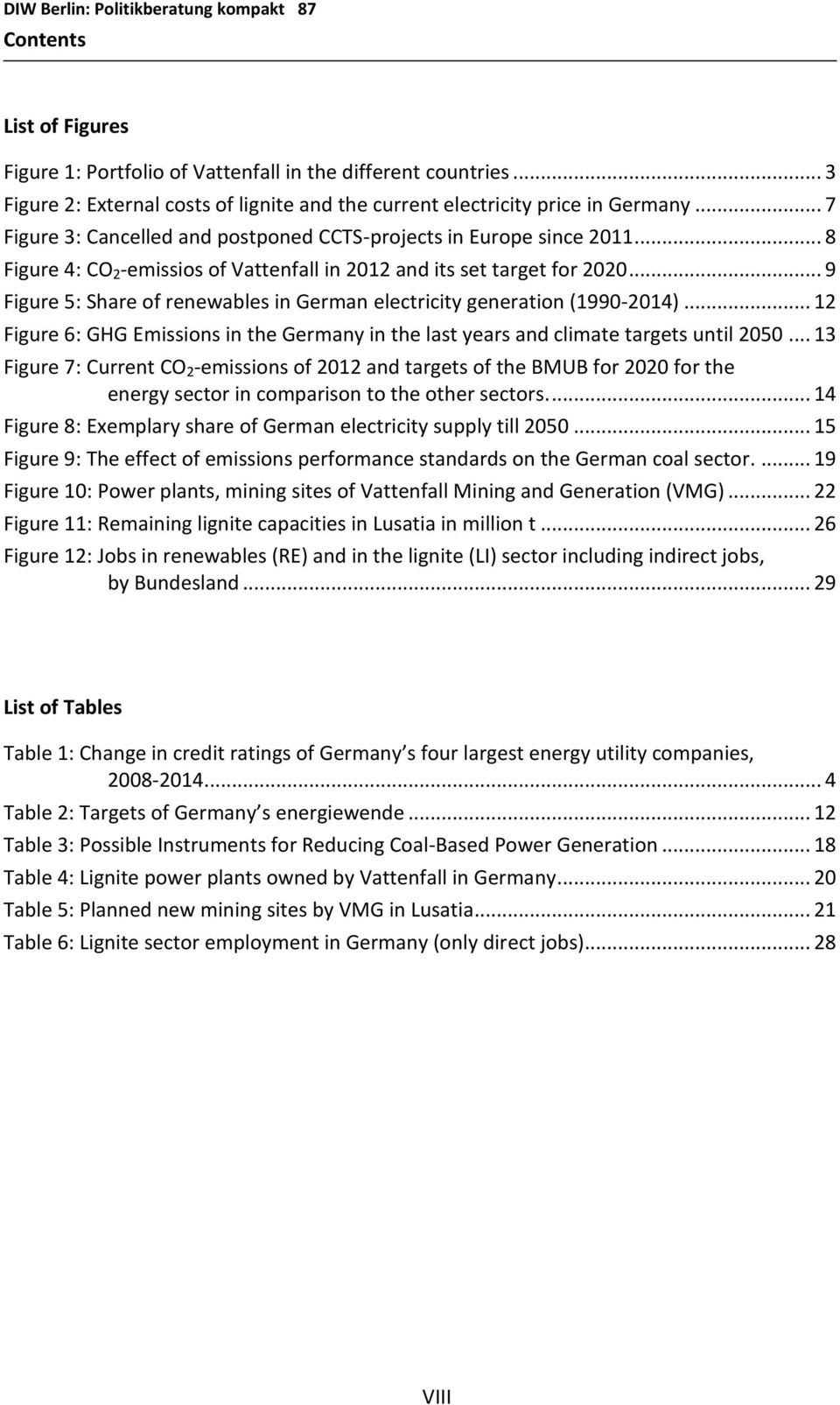.. 9 Figure 5: Share of renewables in German electricity generation (1990-2014)... 12 Figure 6: GHG Emissions in the Germany in the last years and climate targets until 2050.