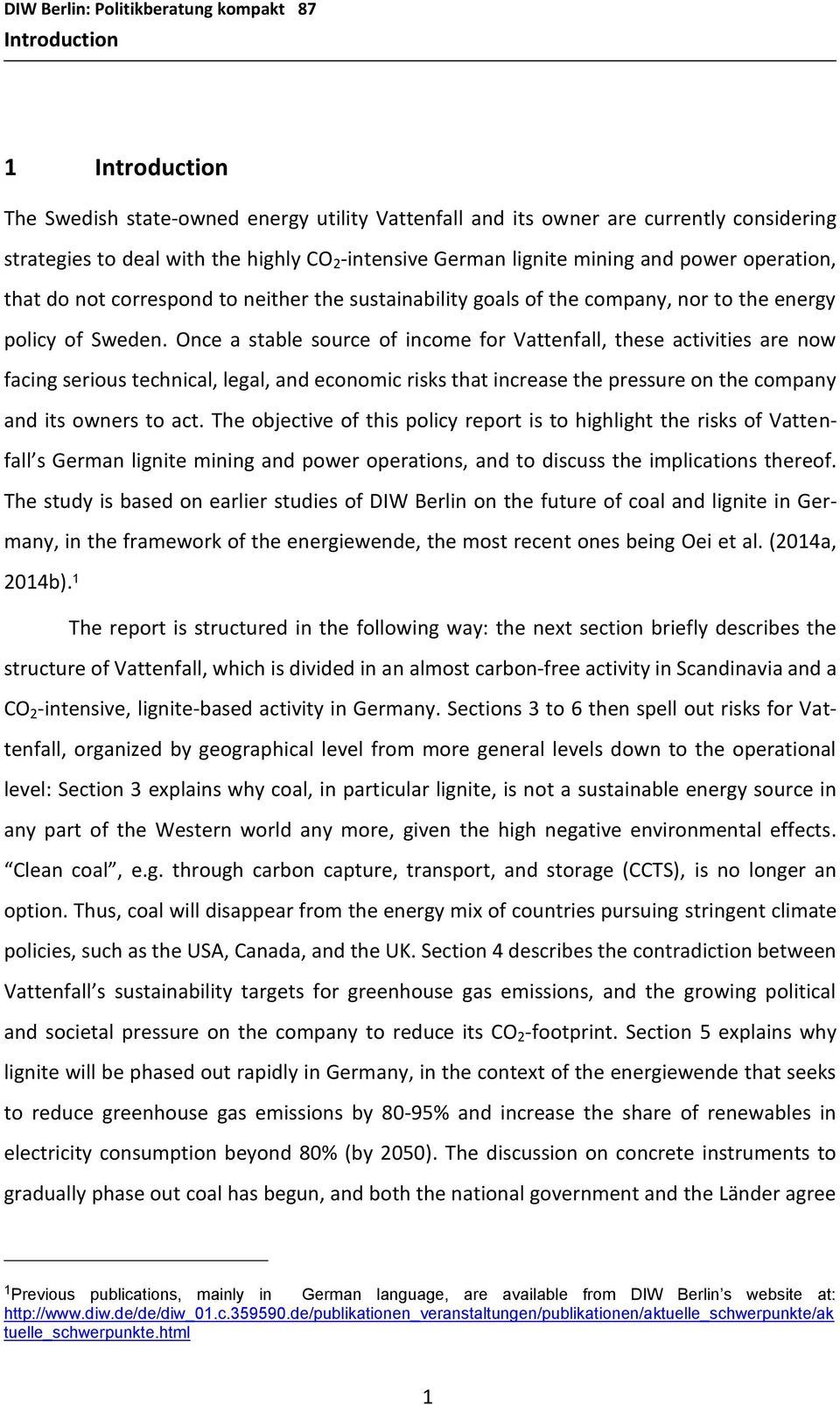 Once a stable source of income for Vattenfall, these activities are now facing serious technical, legal, and economic risks that increase the pressure on the company and its owners to act.