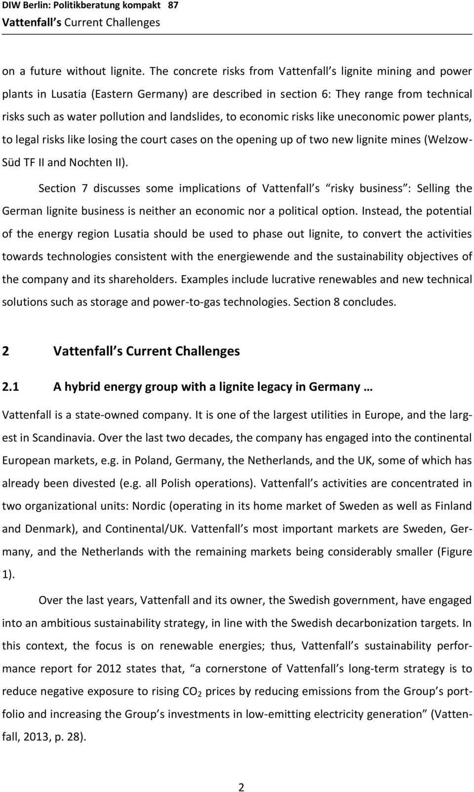 to economic risks like uneconomic power plants, to legal risks like losing the court cases on the opening up of two new lignite mines (Welzow- Süd TF II and Nochten II).