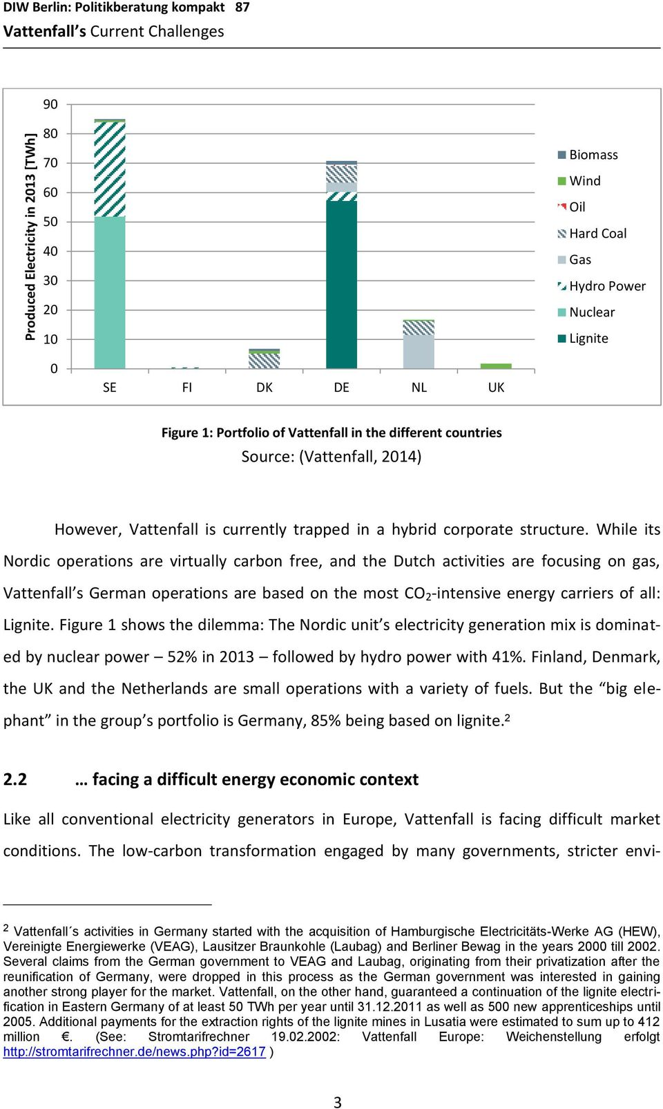 While its Nordic operations are virtually carbon free, and the Dutch activities are focusing on gas, Vattenfall s German operations are based on the most CO 2 -intensive energy carriers of all: