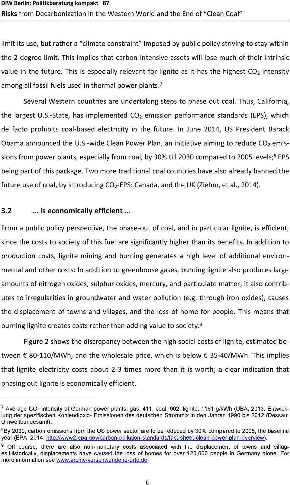 This is especially relevant for lignite as it has the highest CO 2 -intensity among all fossil fuels used in thermal power plants. 7 Several Western countries are undertaking steps to phase out coal.