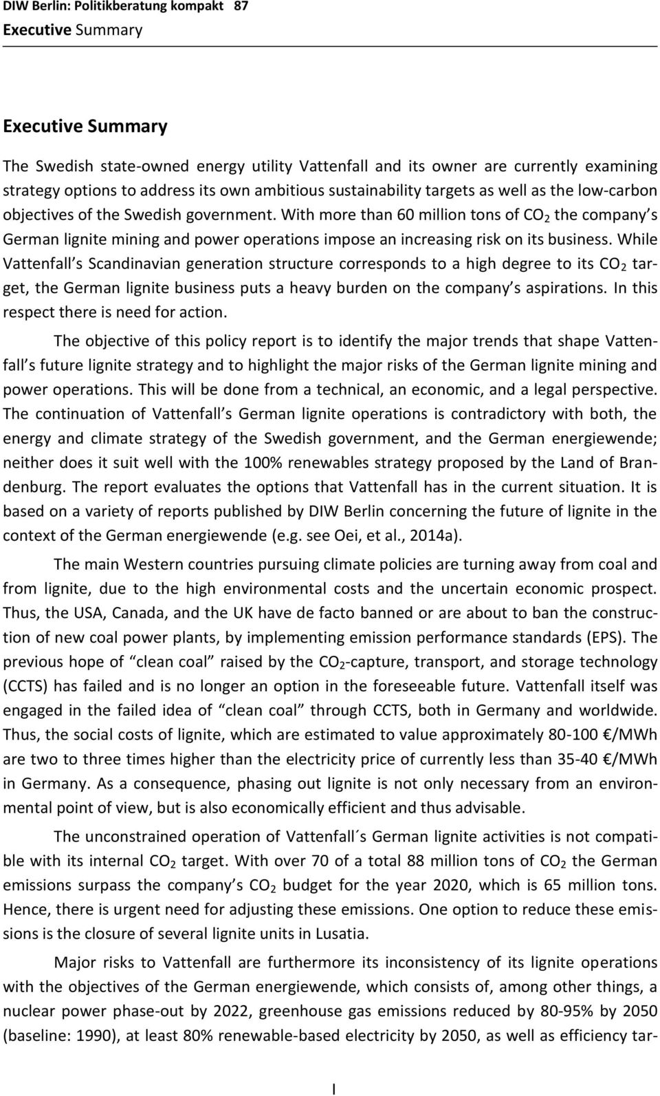 While Vattenfall s Scandinavian generation structure corresponds to a high degree to its CO 2 target, the German lignite business puts a heavy burden on the company s aspirations.