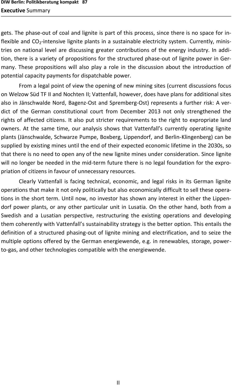 In addition, there is a variety of propositions for the structured phase-out of lignite power in Germany.