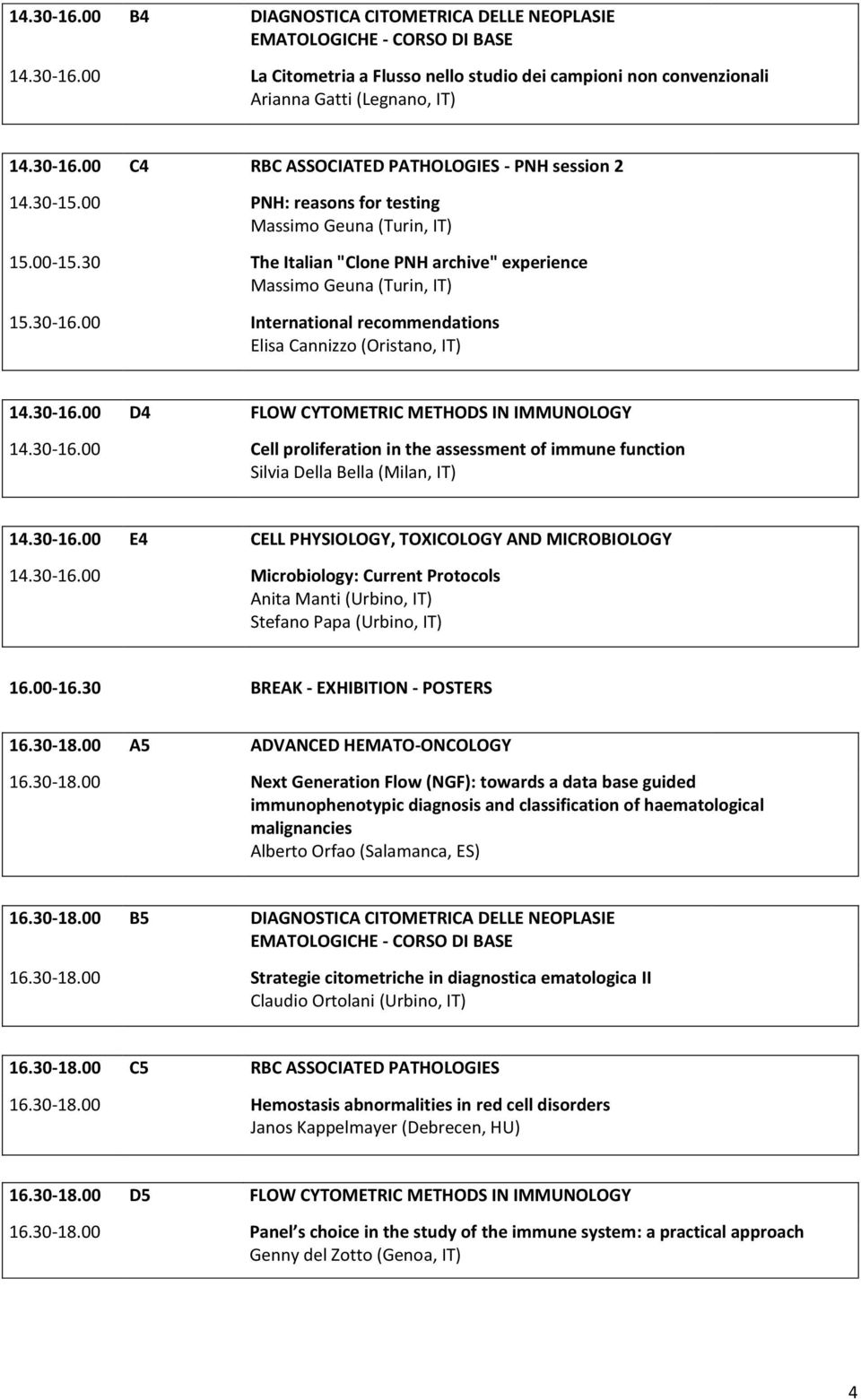 00 International recommendations Elisa Cannizzo (Oristano, IT) 14.30-16.00 D4 FLOW CYTOMETRIC METHODS IN IMMUNOLOGY 14.30-16.00 Cell proliferation in the assessment of immune function Silvia Della Bella (Milan, IT) 14.