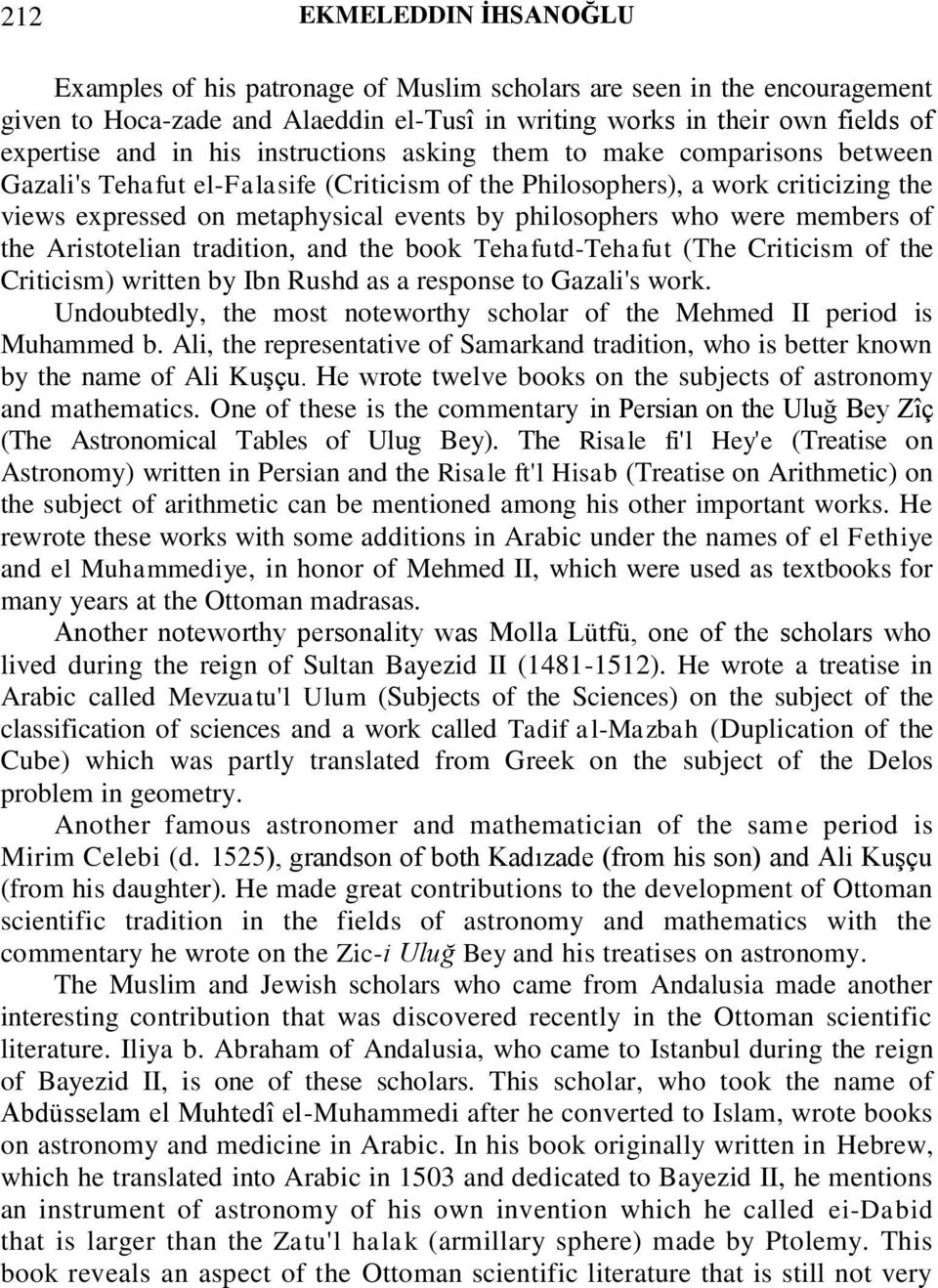 who were members of the Aristotelian tradition, and the book Tehafutd-Tehafut (The Criticism of the Criticism) written by Ibn Rushd as a response to Gazali's work.