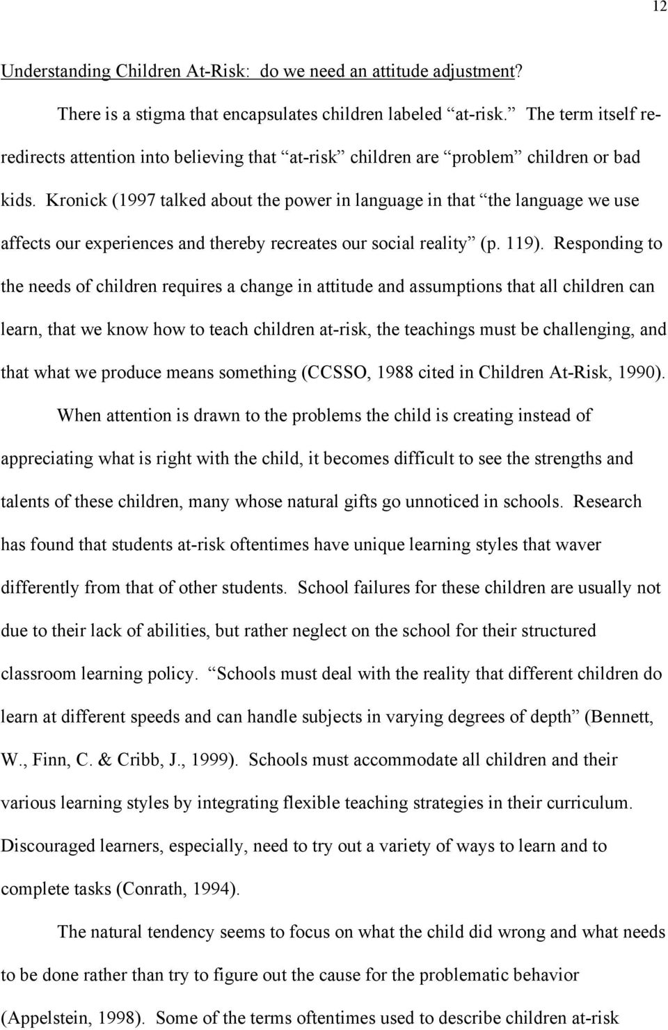 Kronick (1997 talked about the power in language in that the language we use affects our experiences and thereby recreates our social reality (p. 119).