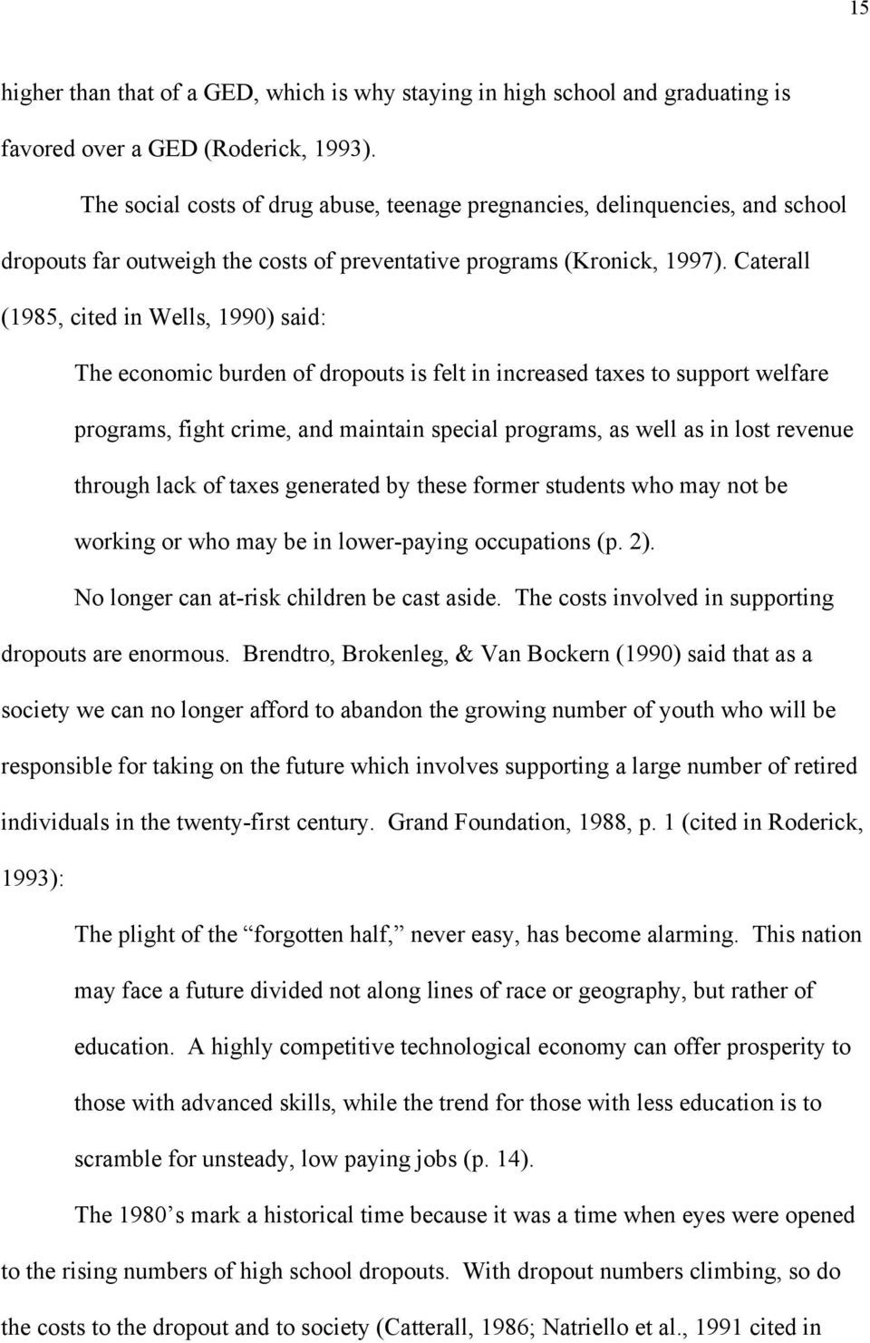 Caterall (1985, cited in Wells, 1990) said: The economic burden of dropouts is felt in increased taxes to support welfare programs, fight crime, and maintain special programs, as well as in lost
