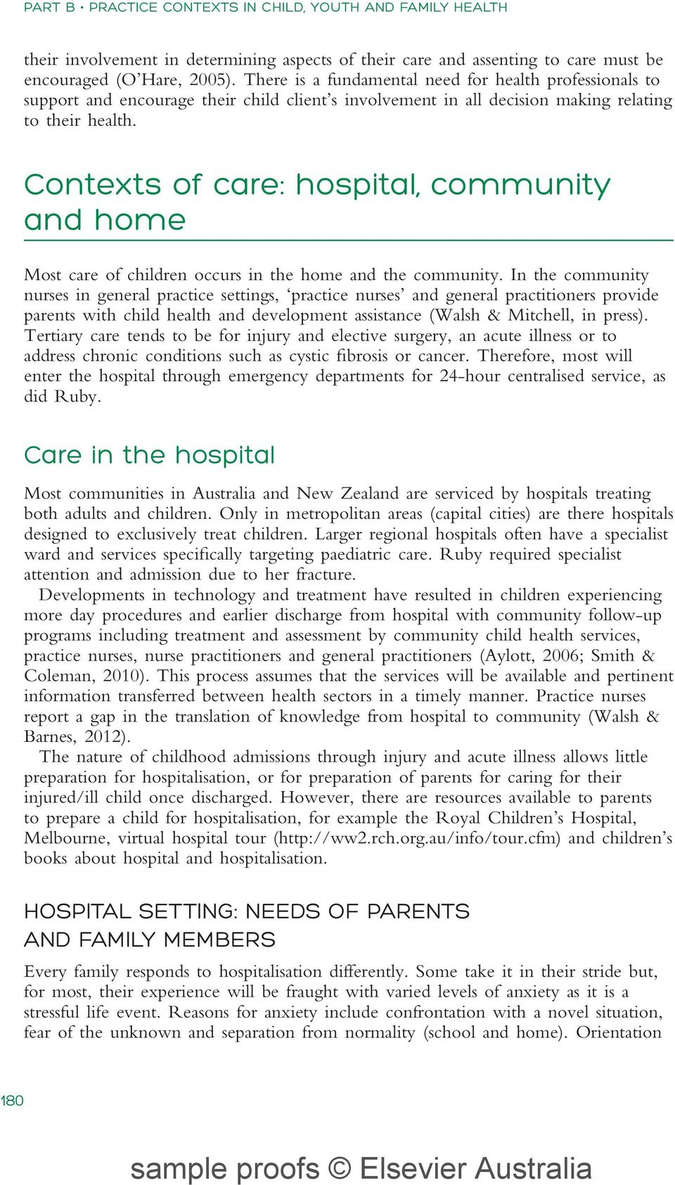 Contexts of care: hospital, community and home Most care of children occurs in the home and the community.