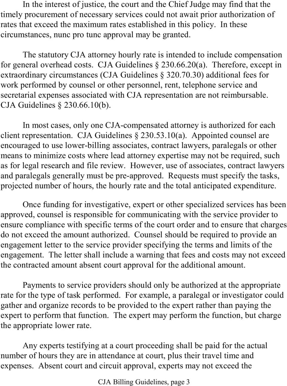 CJA Guidelines 230.66.20(a). Therefore, except in extraordinary circumstances (CJA Guidelines 320.70.