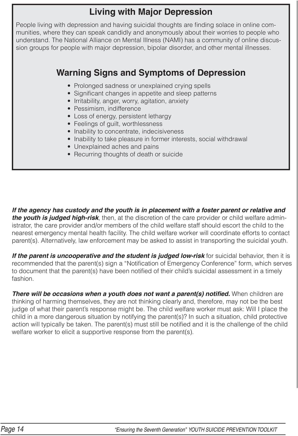 Warning Signs and Symptoms of Depression Prolonged sadness or unexplained crying spells Significant changes in appetite and sleep patterns Irritability, anger, worry, agitation, anxiety Pessimism,