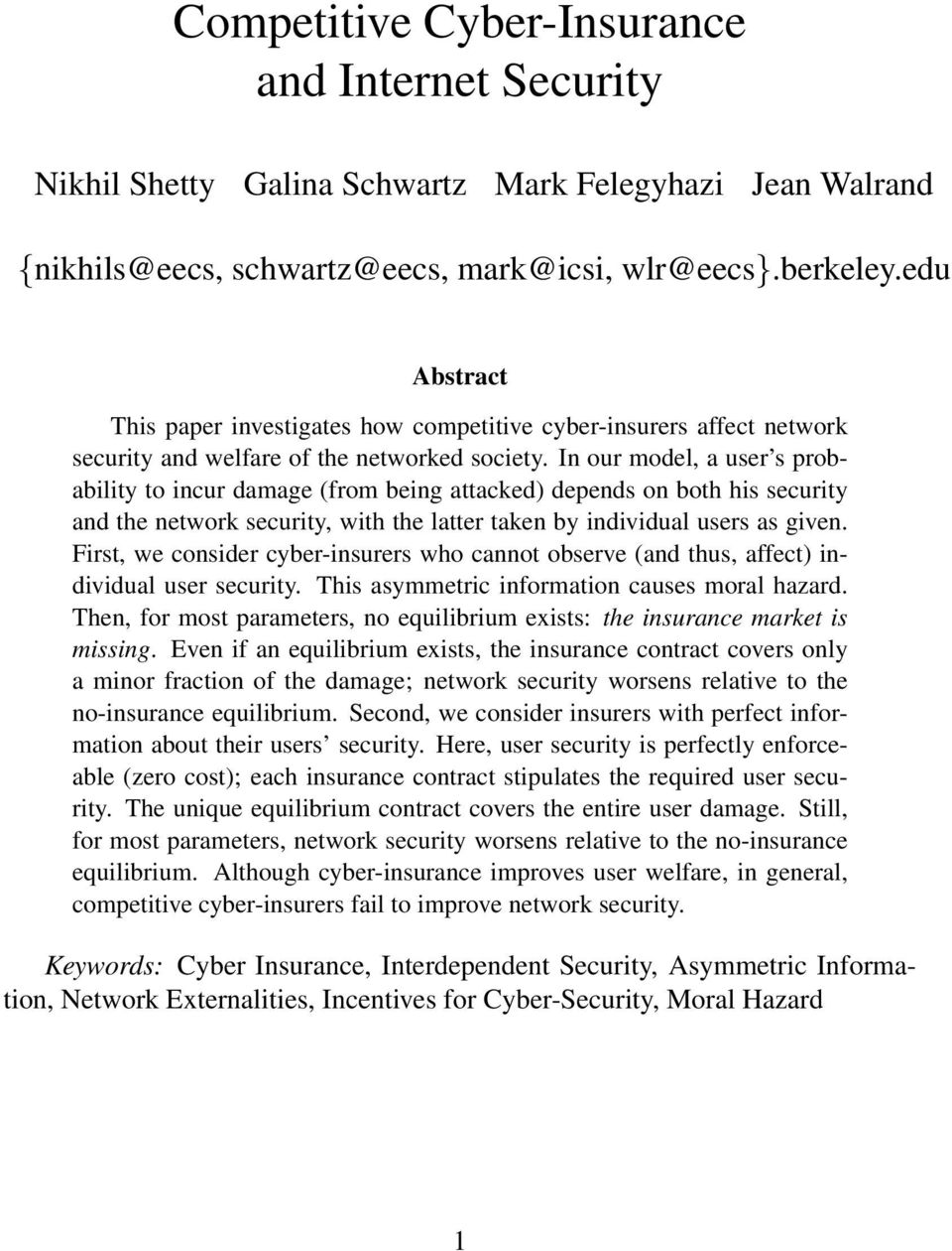 In our model, a user s probability to incur damage (from being attacked) depends on both his security and the network security, with the latter taken by individual users as given.