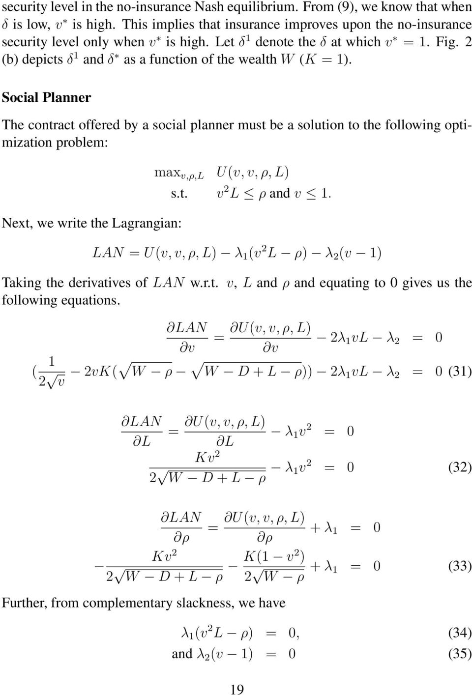 Social Planner The contract offered by a social planner must be a solution to the following optimization problem: Next, we write the Lagrangian: max v,ρ,l U(v, v, ρ, L) s.t. v 2 L ρ and v.