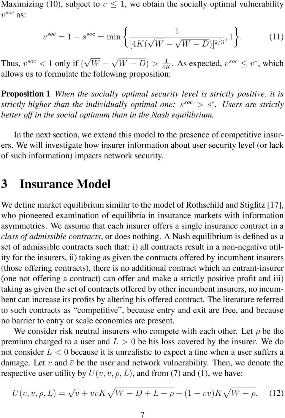optimal one: s soc > s. Users are strictly better off in the social optimum than in the Nash equilibrium. In the next section, we extend this model to the presence of competitive insurers.