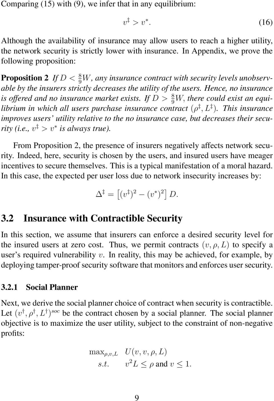 In Appendix, we prove the following proposition: Proposition 2 If < 8 W, any insurance contract with security levels unobservable by the insurers strictly decreases the utility of the users.