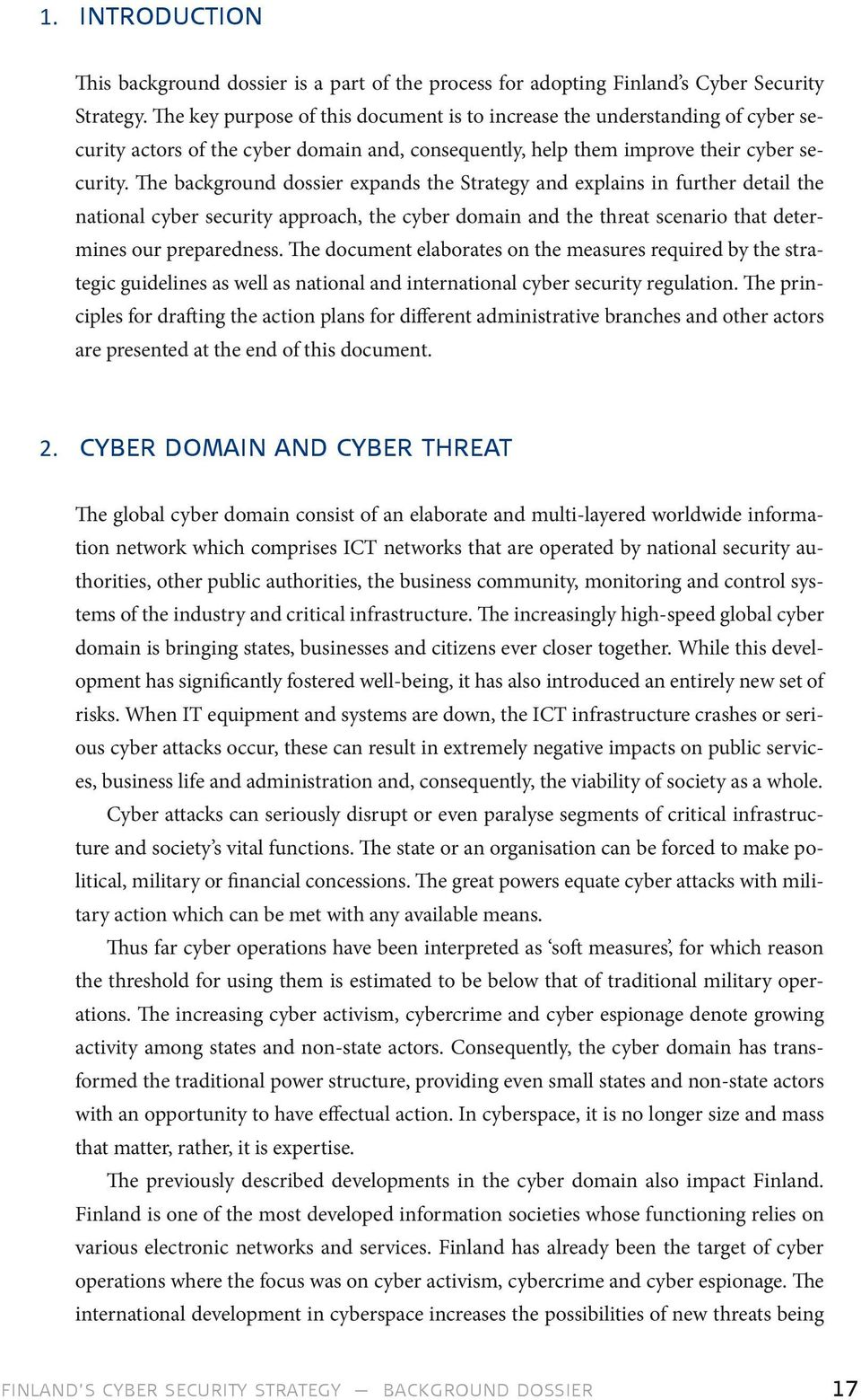 The background dossier expands the Strategy and explains in further detail the national cyber security approach, the cyber domain and the threat scenario that determines our preparedness.