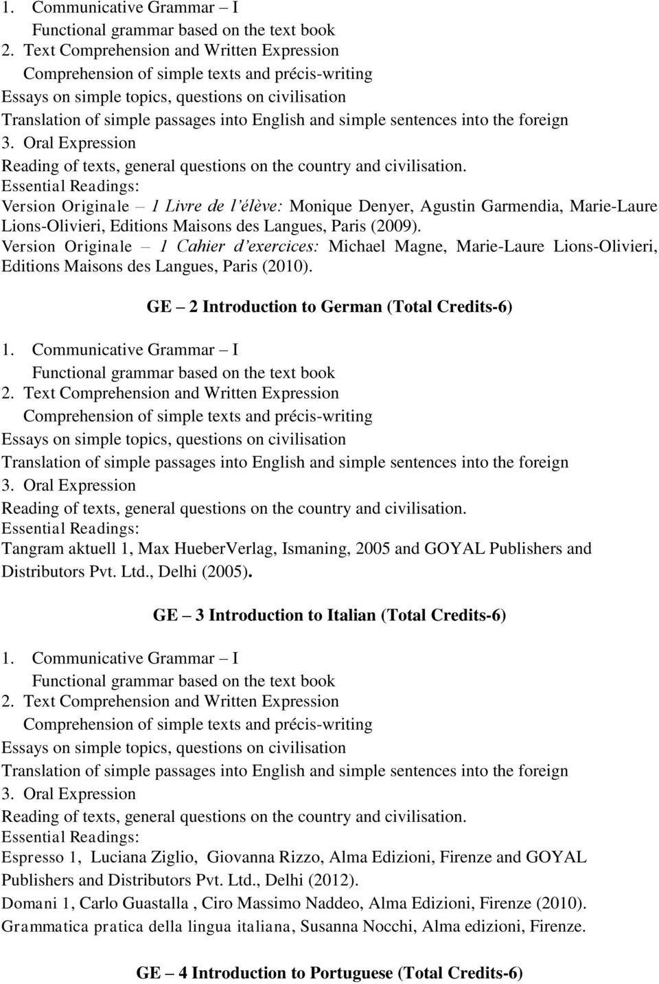 sentences into the foreign 3. Oral Expression Reading of texts, general questions on the country and civilisation.