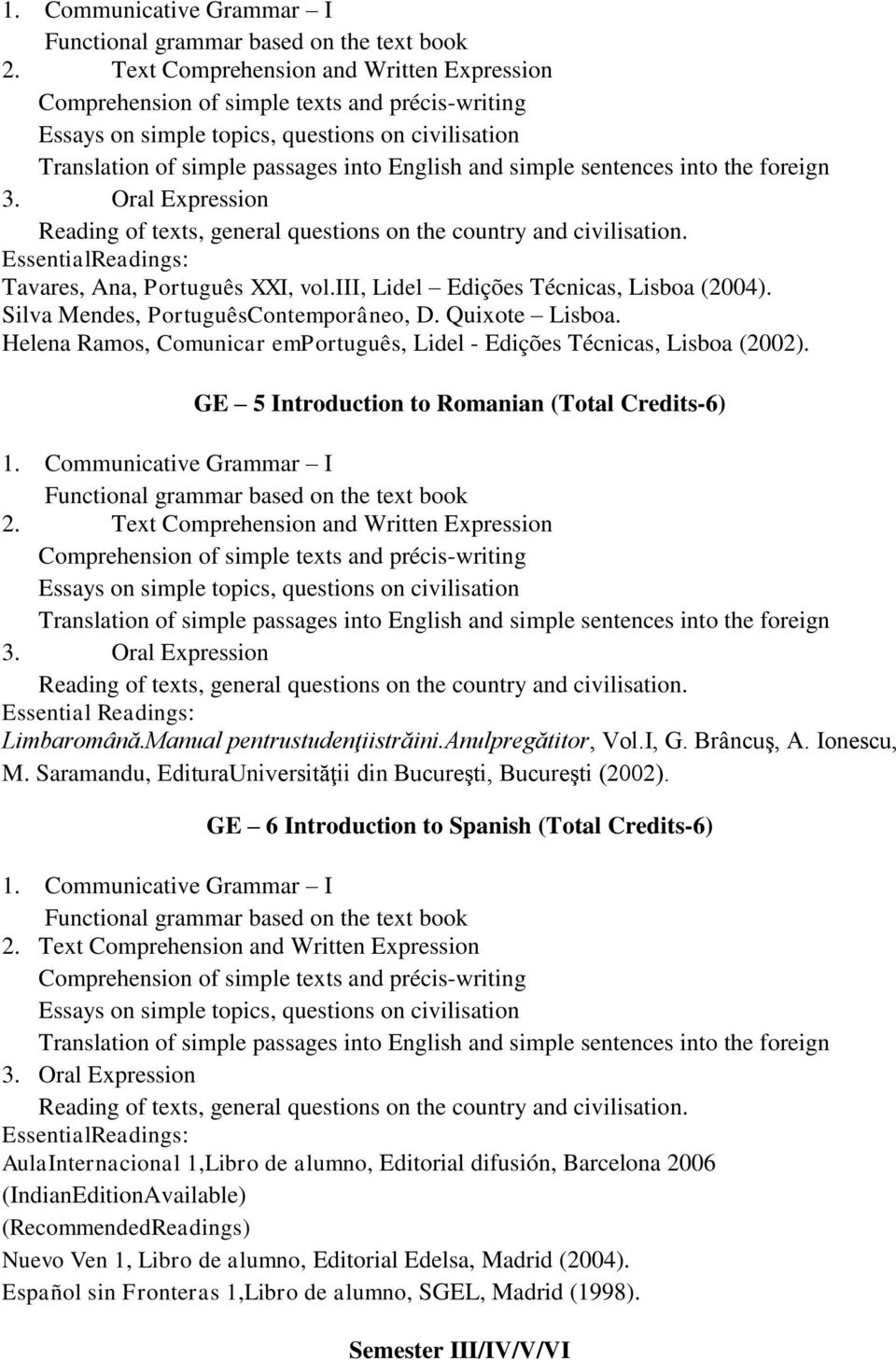 sentences into the foreign 3. Oral Expression Reading of texts, general questions on the country and civilisation. EssentialReadings: Tavares, Ana, Português XXI, vol.