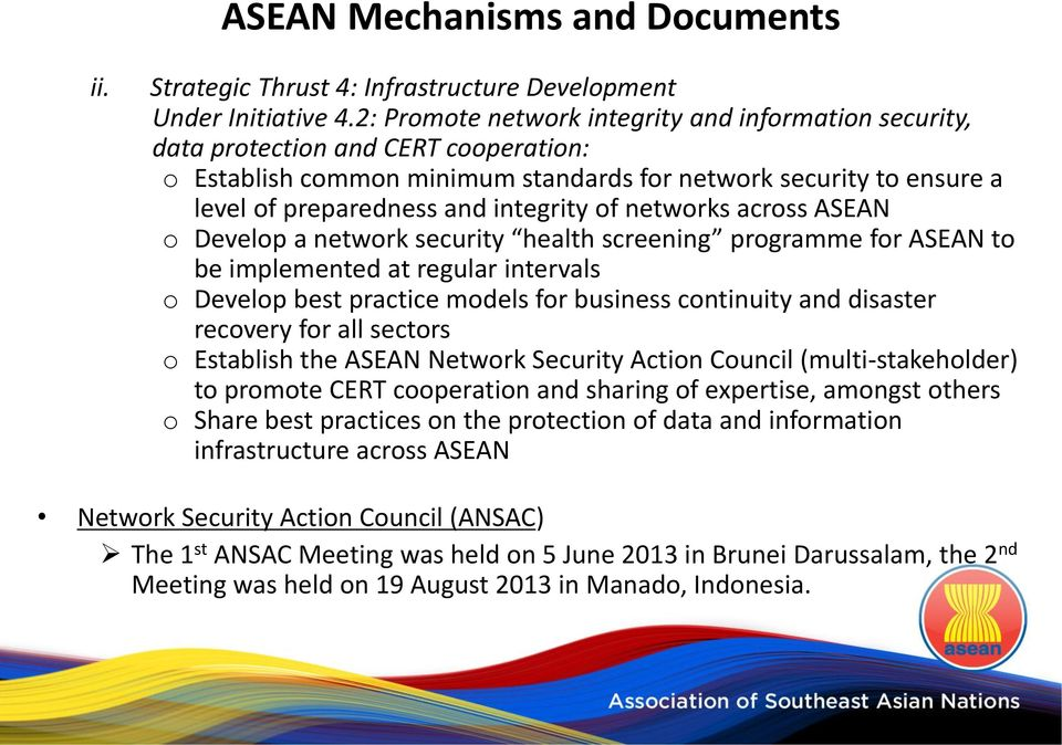 of networks across ASEAN o Develop a network security health screening programme for ASEAN to be implemented at regular intervals o Develop best practice models for business continuity and disaster