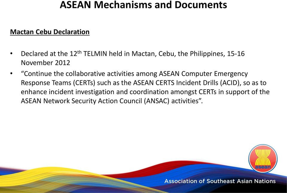 (CERTs) such as the ASEAN CERTS Incident Drills (ACID), so as to enhance incident investigation and