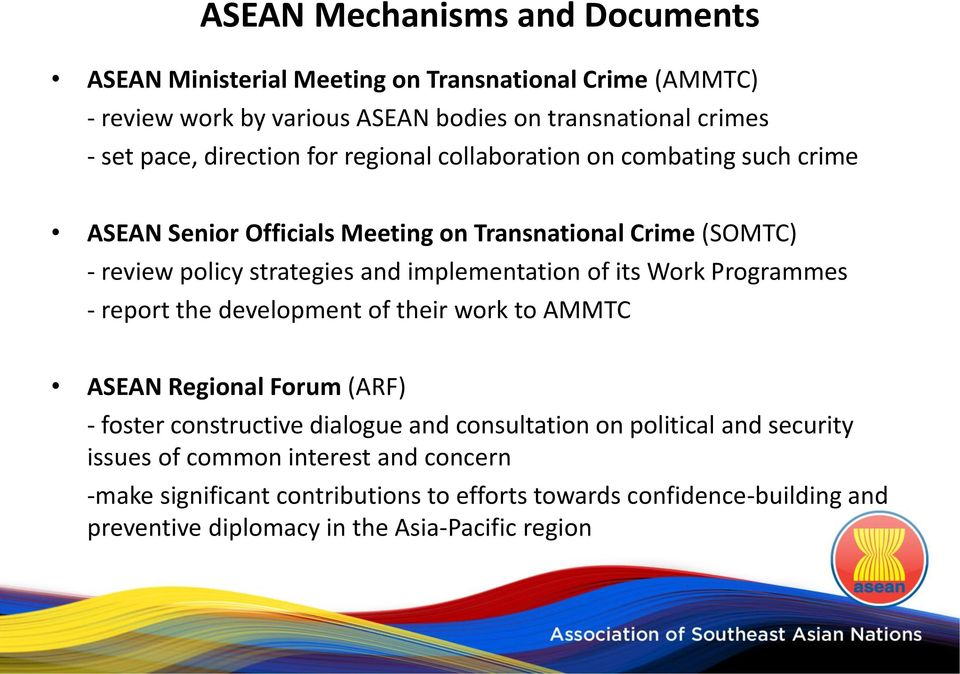 Programmes - report the development of their work to AMMTC ASEAN Regional Forum (ARF) - foster constructive dialogue and consultation on political and