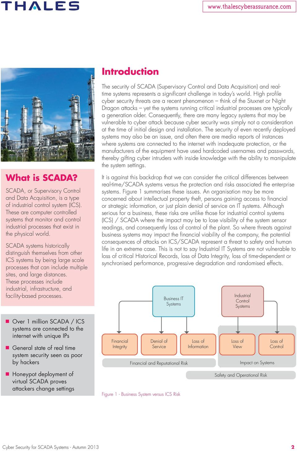 SCADA systems historically distinguish themselves from other ICS systems by being large scale processes that can include multiple sites, and large distances.
