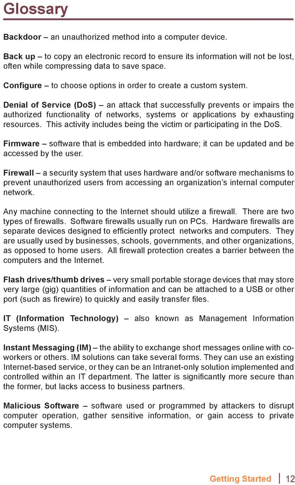 Denial of Service (DoS) an attack that successfully prevents or impairs the authorized functionality of networks, systems or applications by exhausting resources.
