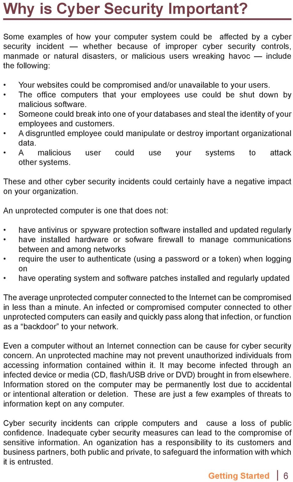 havoc include the following: Your websites could be compromised and/or unavailable to your users. The office computers that your employees use could be shut down by malicious software.