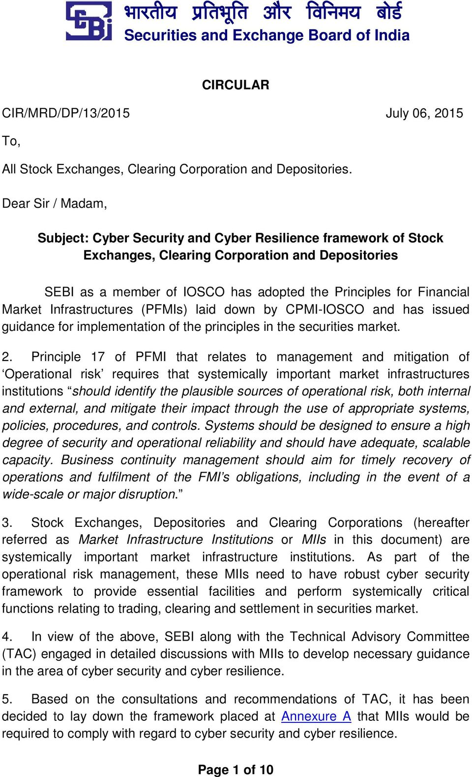 Market Infrastructures (PFMIs) laid down by CPMI-IOSCO and has issued guidance for implementation of the principles in the securities market. 2.