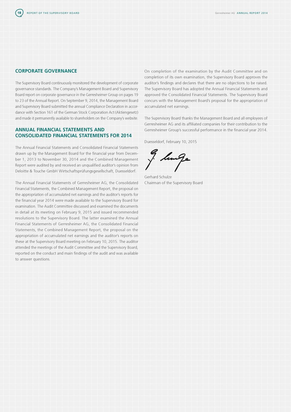 On September 9, 2014, the Management Board and Supervisory Board submitted the annual Compliance Declaration in accordance with Section 161 of the German Stock Corporation Act (Aktiengesetz) and made