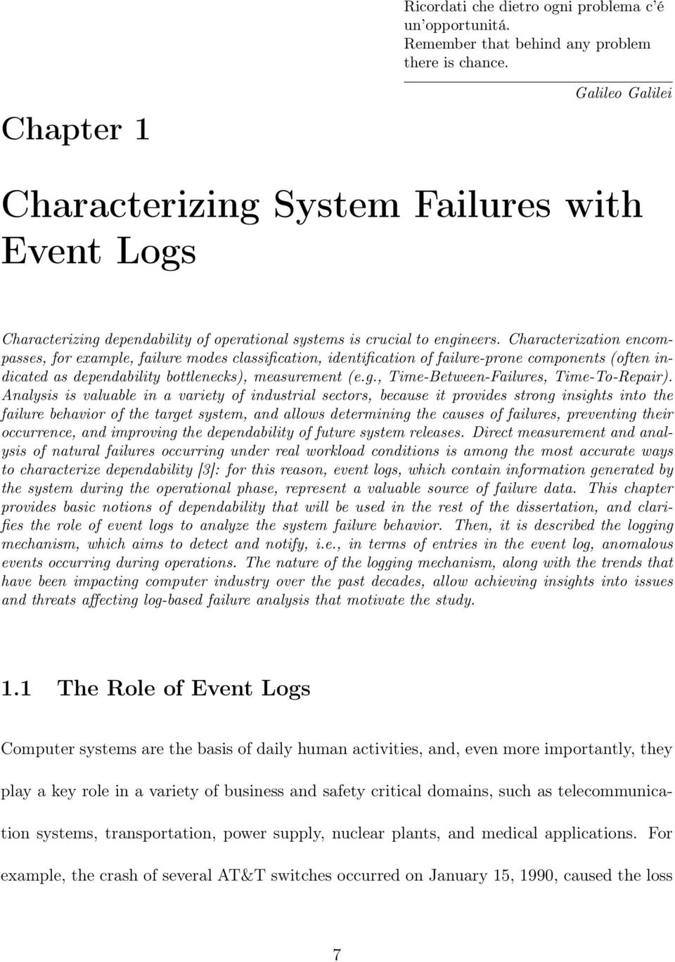 Characterization encompasses, for example, failure modes classification, identification of failure-prone components (often indicated as dependability bottlenecks), measurement (e.g.