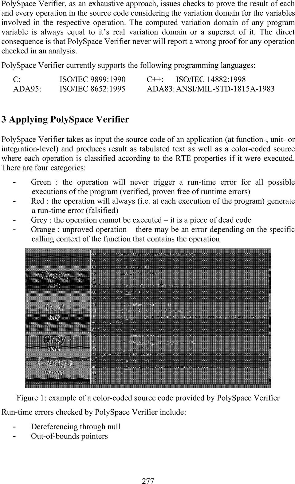 The direct consequence is that PolySpace Verifier never will report a wrong proof for any operation checked in ananalysis.