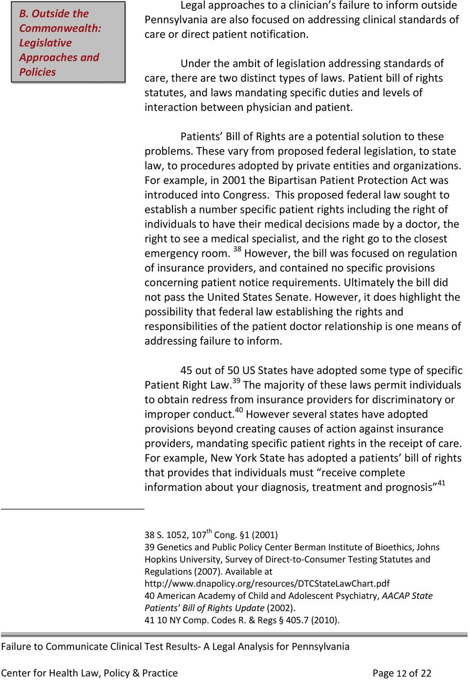 Patient bill of rights statutes, and laws mandating specific duties and levels of interaction between physician and patient. Patients Bill of Rights are a potential solution to these problems.