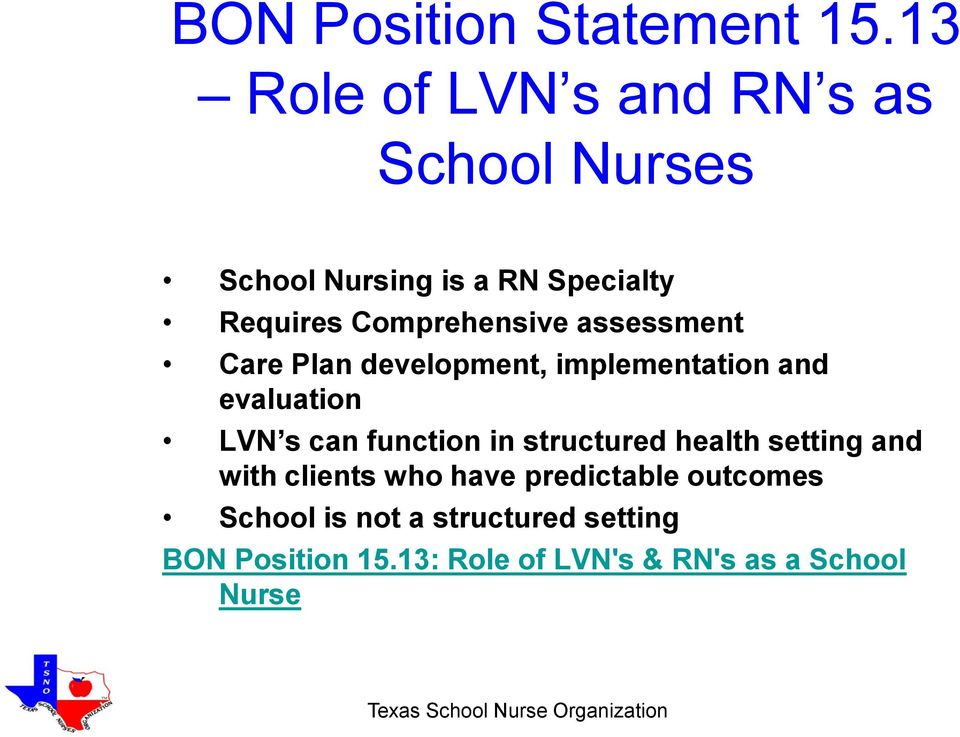 Comprehensive assessment Care Plan development, implementation and evaluation LVN s can