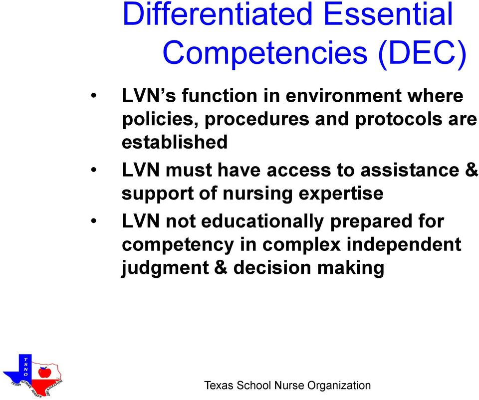 must have access to assistance & support of nursing expertise LVN not