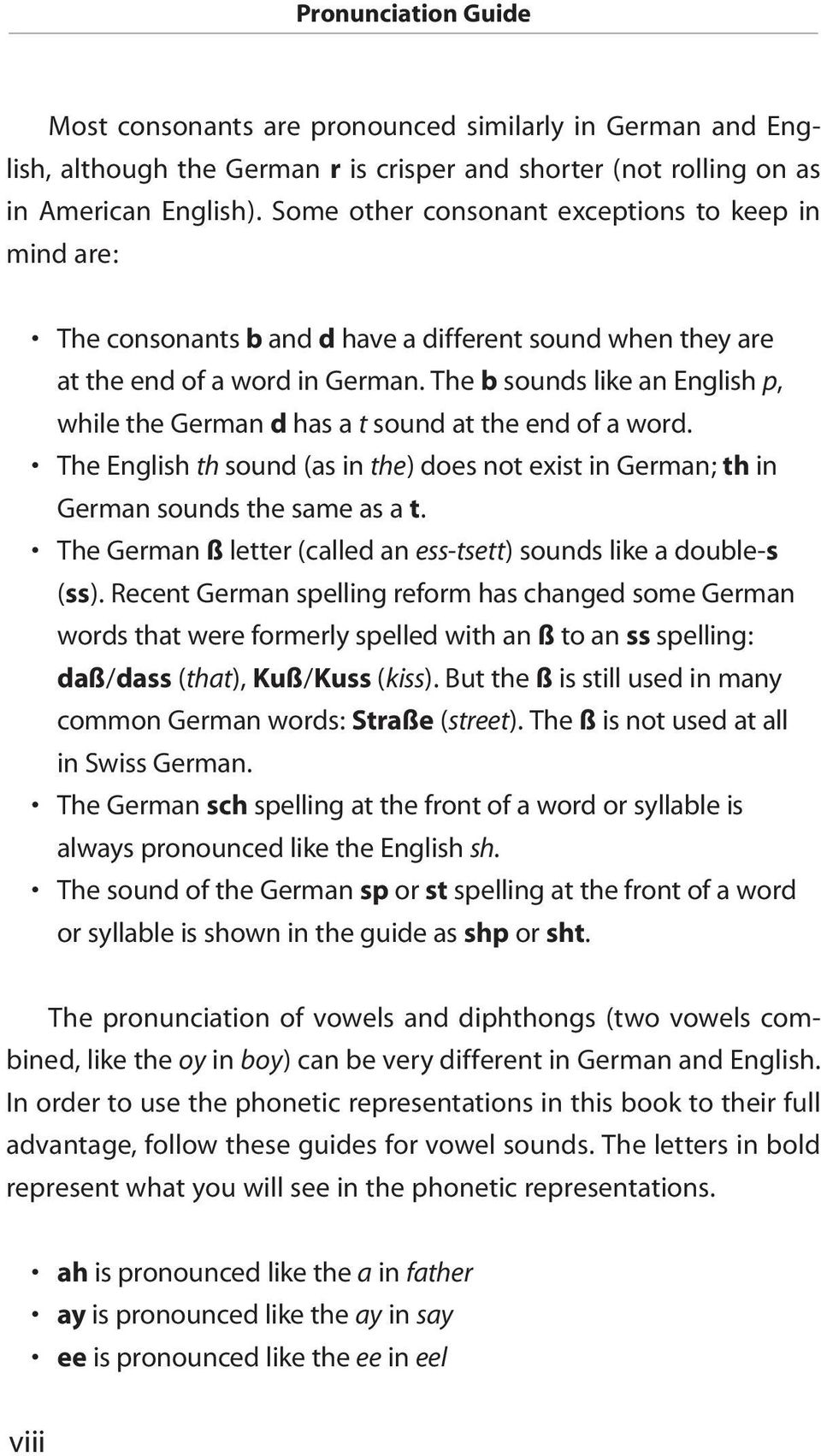 The b sounds like an English p, while the German d has a t sound at the end of a word. The English th sound (as in the) does not exist in German; th in German sounds the same as a t.