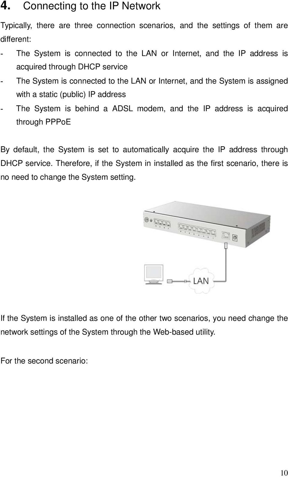 is acquired through PPPoE By default, the System is set to automatically acquire the IP address through DHCP service.