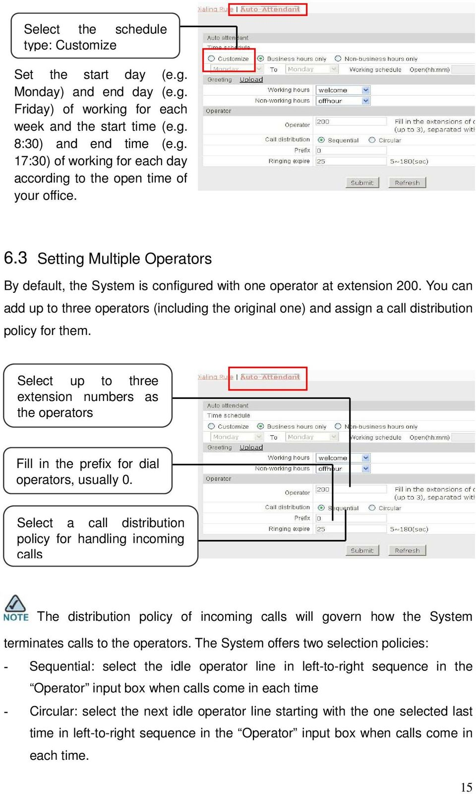 You can add up to three operators (including the original one) and assign a call distribution policy for them.