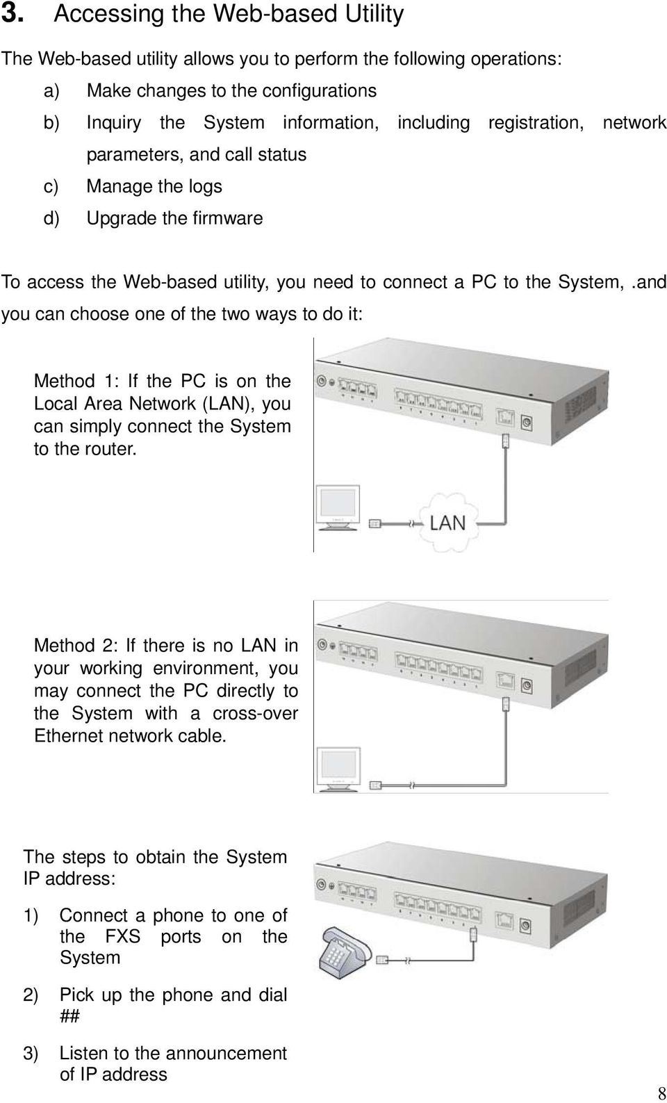 and you can choose one of the two ways to do it: Method 1: If the PC is on the Local Area Network (LAN), you can simply connect the System to the router.