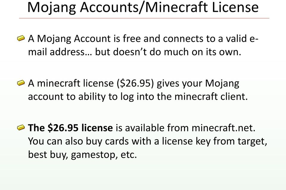 95) gives your Mojang account to ability to log into the minecraft client. The $26.