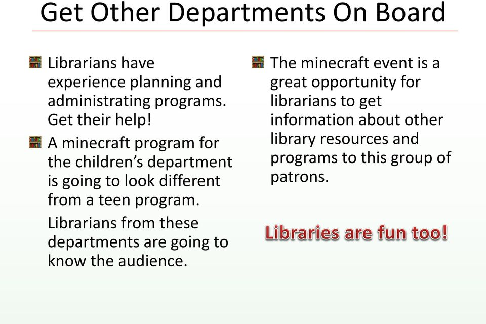 A minecraft program for the children s department is going to look different from a teen program.