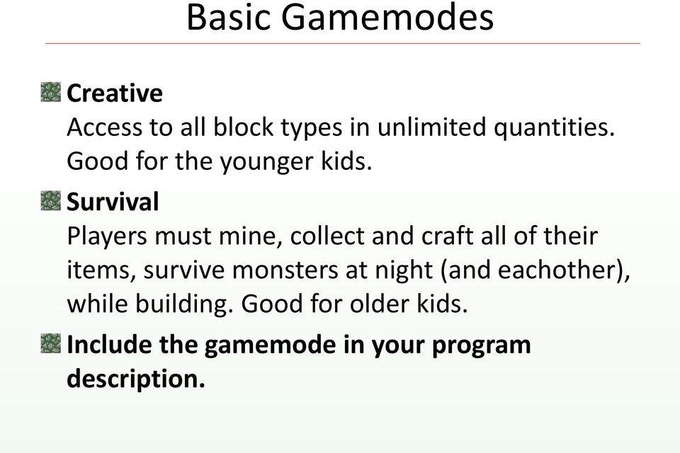 Survival Players must mine, collect and craft all of their items, survive