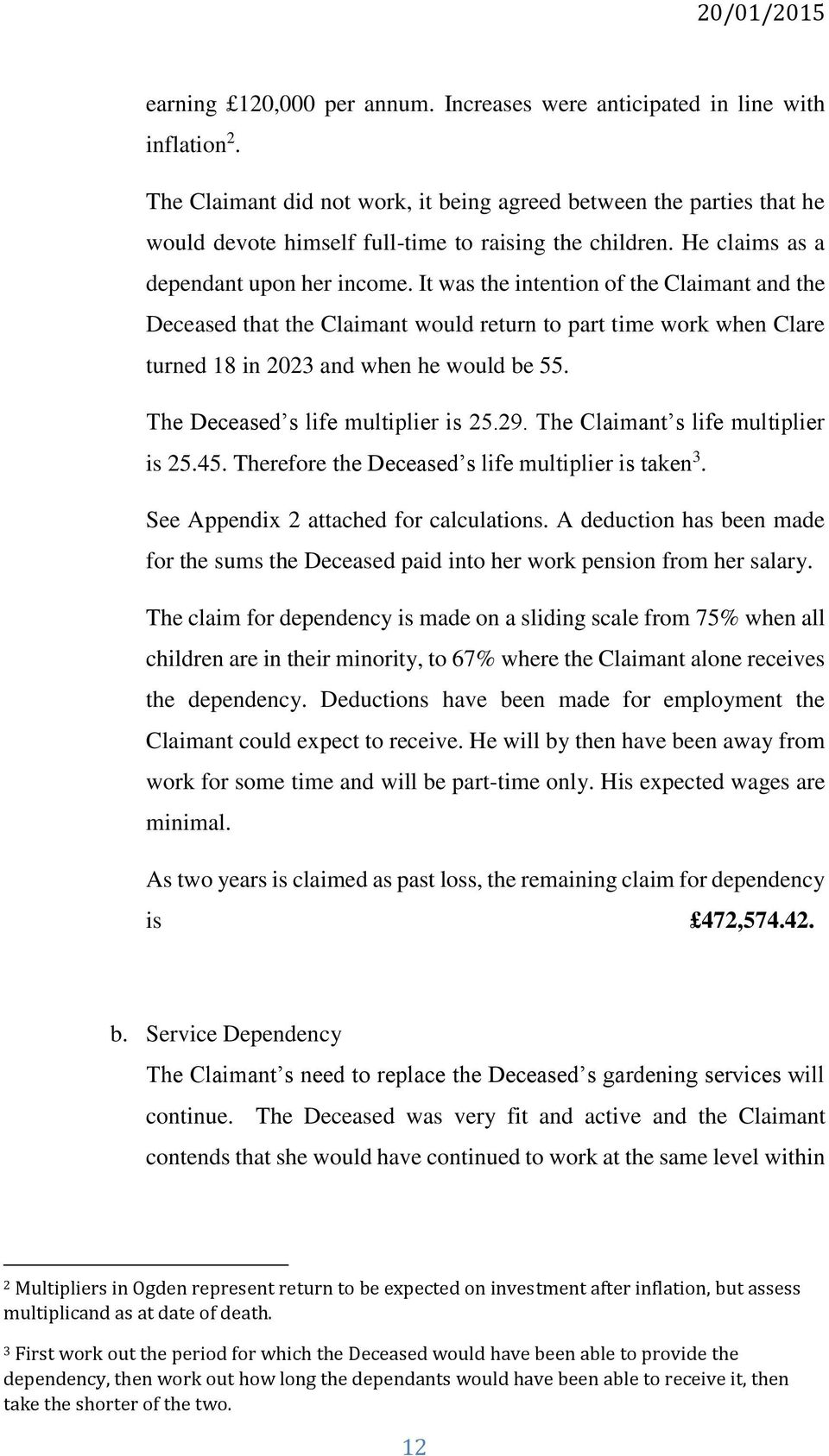 It was the intention of the Claimant and the Deceased that the Claimant would return to part time work when Clare turned 18 in 2023 and when he would be 55. The Deceased s life multiplier is 25.29.