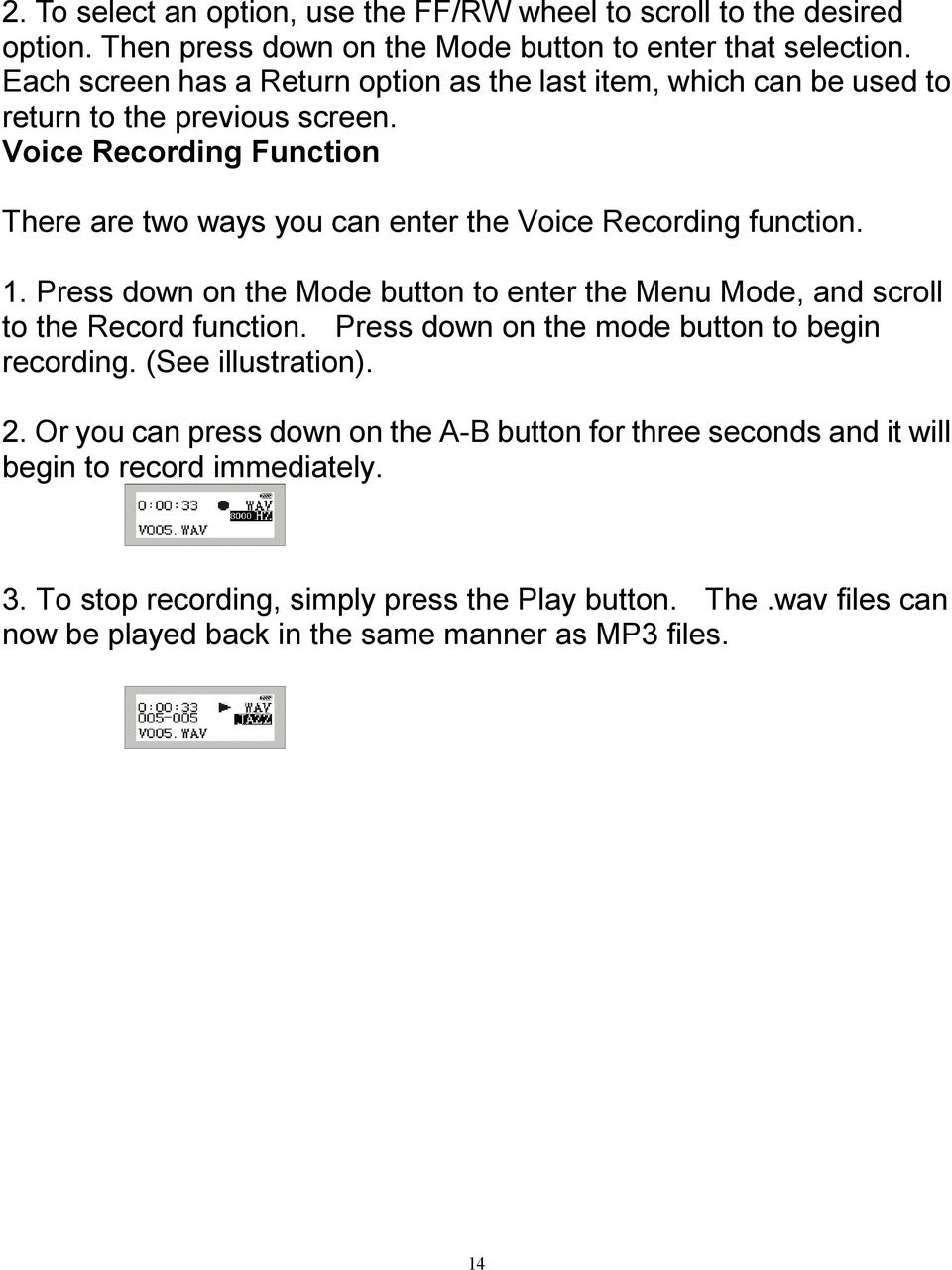 Voice Recording Function There are two ways you can enter the Voice Recording function. 1. Press down on the Mode button to enter the Menu Mode, and scroll to the Record function.