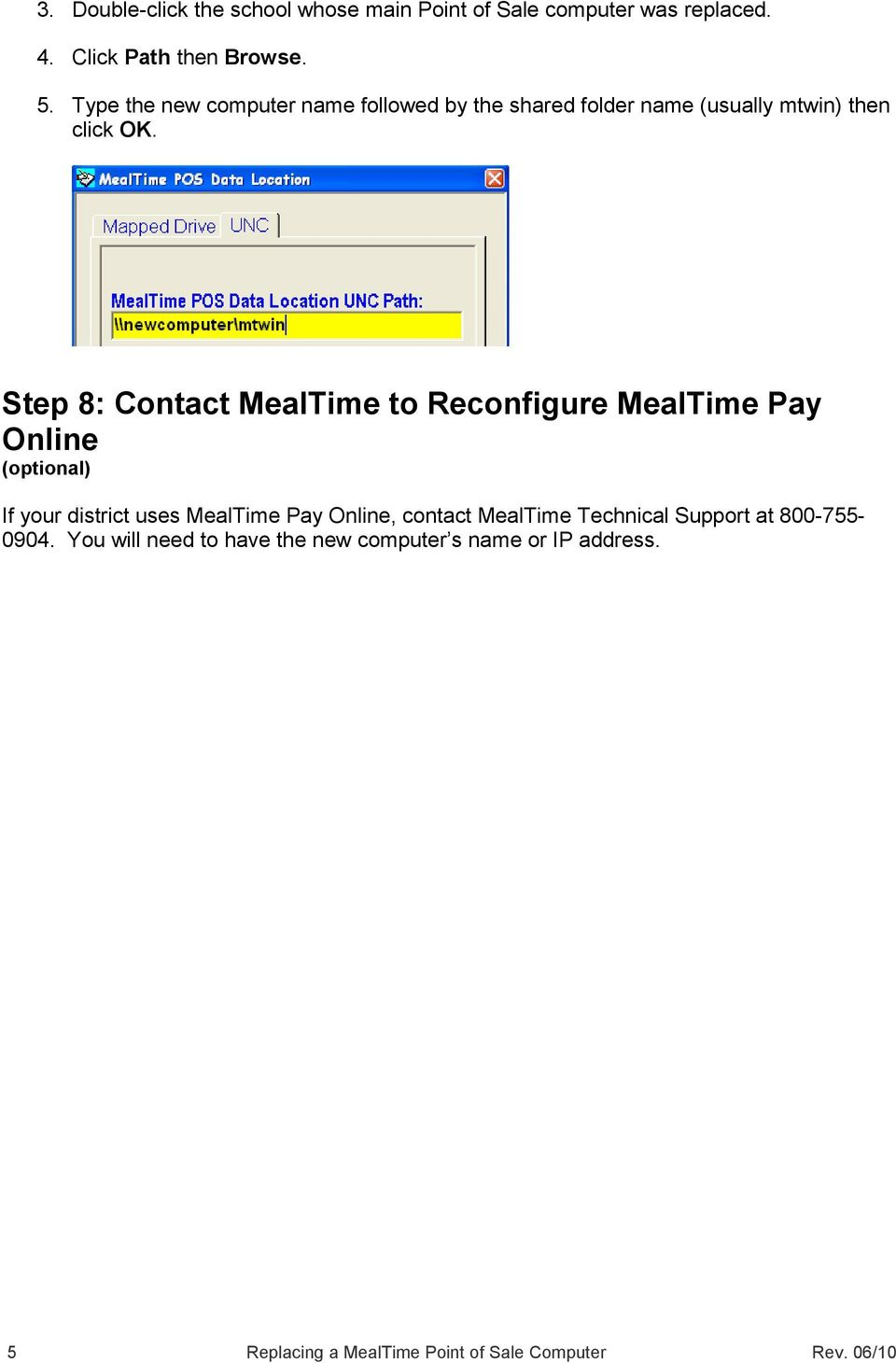 Step 8: Contact MealTime to Reconfigure MealTime Pay Online If your district uses MealTime Pay Online, contact