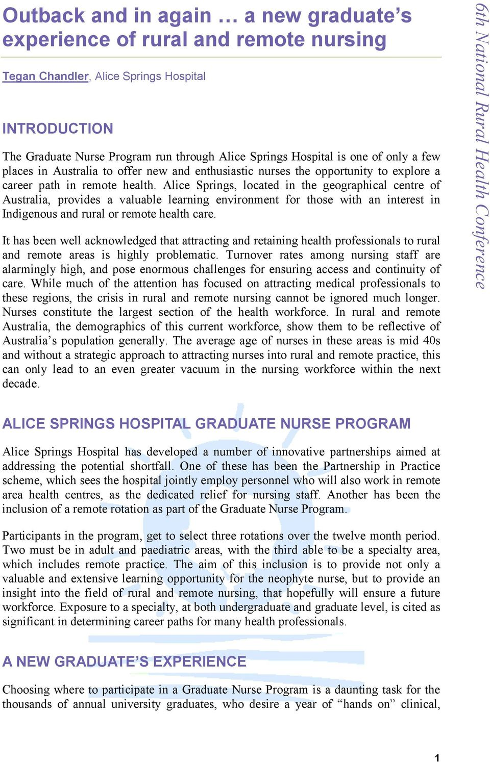 Alice Springs, located in the geographical centre of Australia, provides a valuable learning environment for those with an interest in Indigenous and rural or remote health care.
