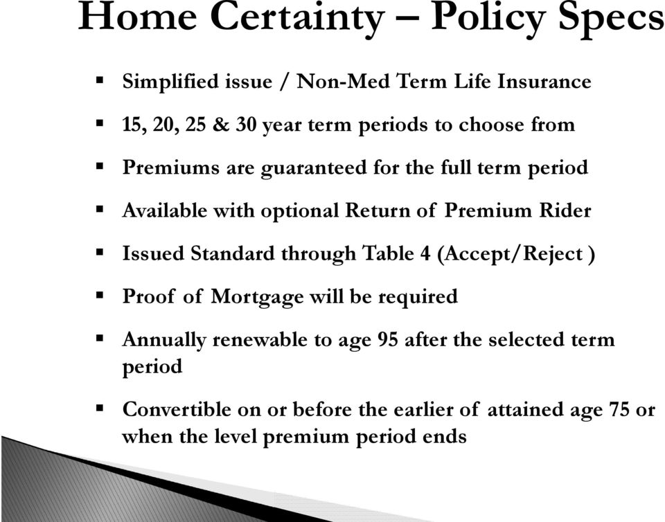 Issued Standard through Table 4 (Accept/Reject ) Proof of Mortgage will be required Annually renewable to age 95