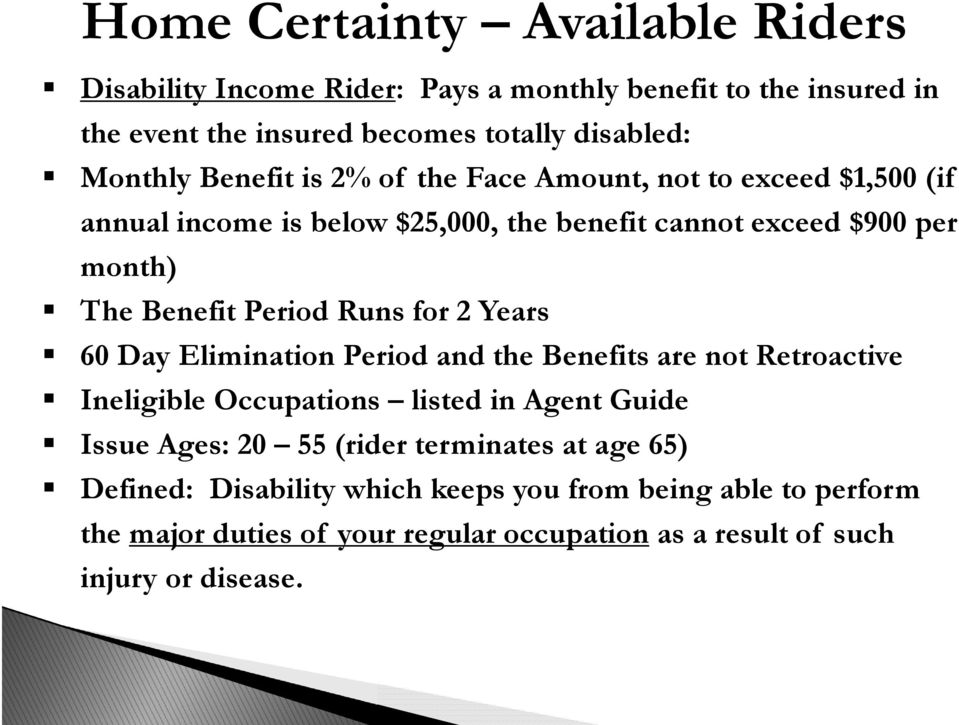 Runs for 2 Years 60 Day Elimination Period and the Benefits are not Retroactive Ineligible Occupations listed in Agent Guide Issue Ages: 20 55 (rider
