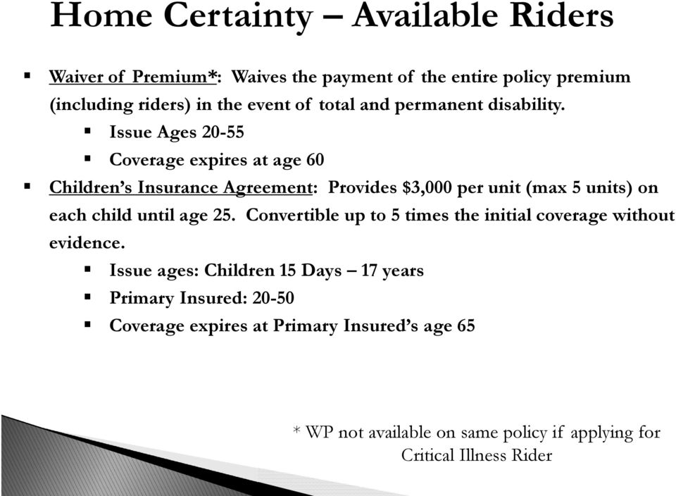 Issue Ages 20-55 Coverage expires at age 60 Children s Insurance Agreement: Provides $3,000 per unit (max 5 units) on each child until age